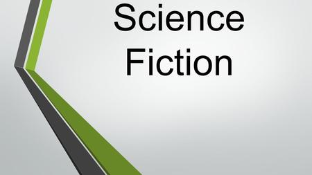 Science Fiction. What is Science Fiction? Genre of fiction in which the stories often tell about science and technology or the future.