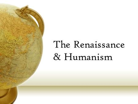 The Renaissance & Humanism. Transition to Renaissance Out with the old: Feudalism Catholic Church Fiefs Isolationism Peasants In with the new: Nation/City.