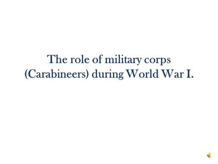 The role of military corps (Carabineers) during World War I.