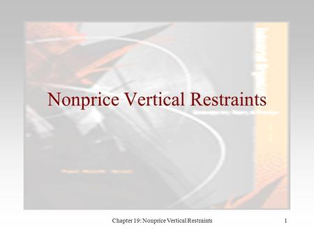 Chapter 19: Nonprice Vertical Restraints1 Nonprice Vertical Restraints.