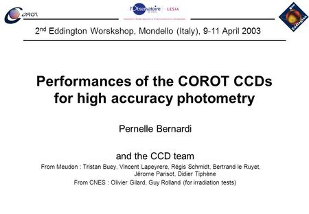 Performances of the COROT CCDs for high accuracy photometry Pernelle Bernardi and the CCD team From Meudon : Tristan Buey, Vincent Lapeyrere, Régis Schmidt,