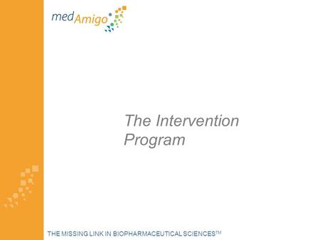 The Intervention Program THE MISSING LINK IN BIOPHARMACEUTICAL SCIENCES TM.