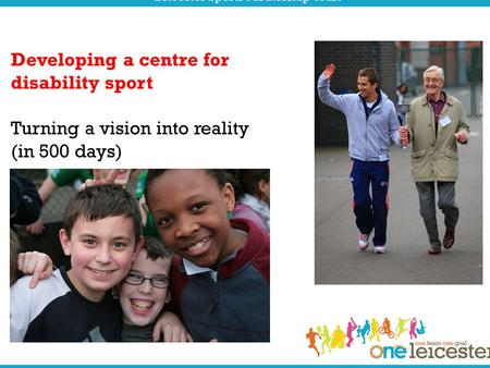 Developing a centre for disability sport Turning a vision into reality (in 500 days)