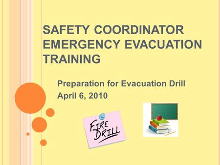 SAFETY COORDINATOR EMERGENCY EVACUATION TRAINING Preparation for Evacuation Drill April 6, 2010.