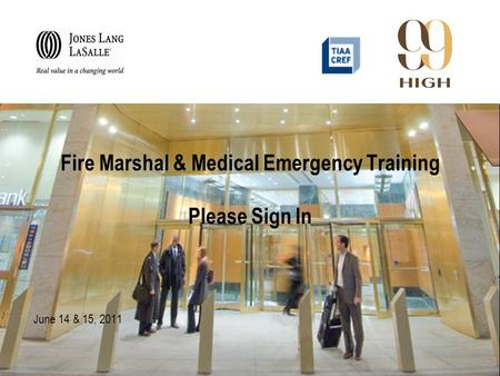Fire Marshal & Medical Emergency Training Please Sign In June 14 & 15, 2011.