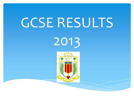 GCSE RESULTS 2013. Our 3 rd Best Results Ever!  77.57% of our pupils got a grade A*- C in English Language.  71.7% of our pupils got a grade A*-C in.