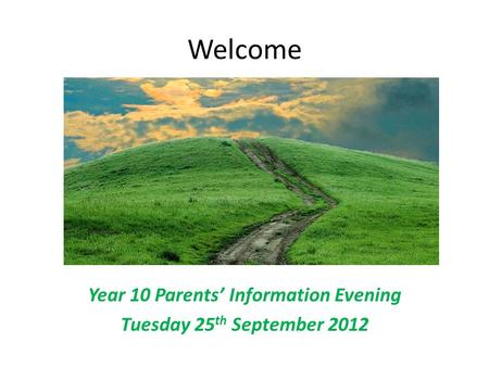 Welcome Year 10 Parents' Information Evening Tuesday 25 th September 2012.