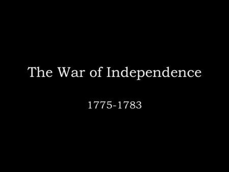 The War of Independence 1775-1783. You're taking on the greatest military power of the age…what do you do? Hold on as long as you can!