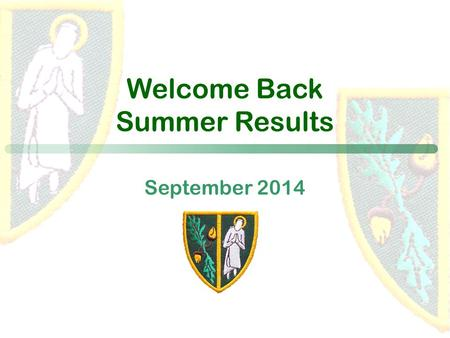 September 2014 Welcome Back Summer Results. A time to celebrate, reflect and plan for the new year.