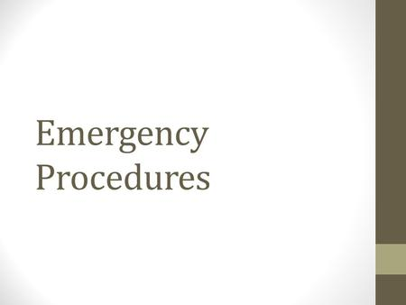 Emergency Procedures. Fire Drill AS A CLASS- 1) Walk out the class door 2) Proceed down stairs/hallway 3) Exit the building through designated door 4)