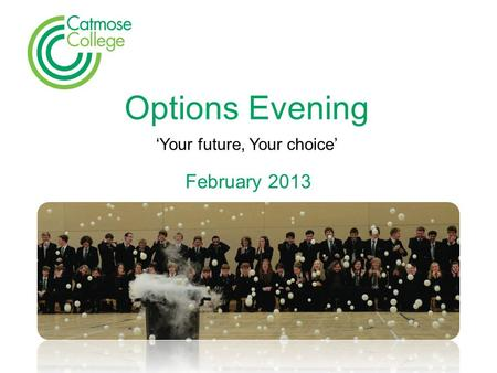 Options Evening 'Your future, Your choice' February 2013.