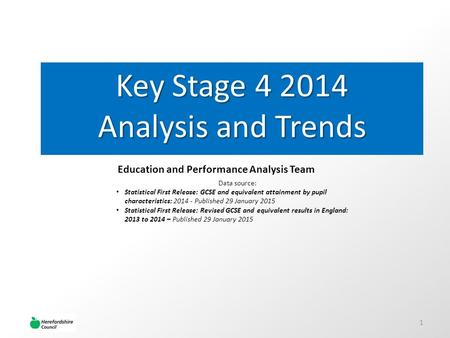 Key Stage 4 2014 Analysis and Trends Education and Performance Analysis Team Data source: Statistical First Release: GCSE and equivalent attainment by.