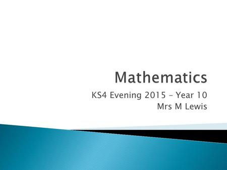 KS4 Evening 2015 – Year 10 Mrs M Lewis.  New GCSE Specification  Edexcel Exam Board  New Grading Structure – Grades 9-1  Higher Tier – Grades 4-9.