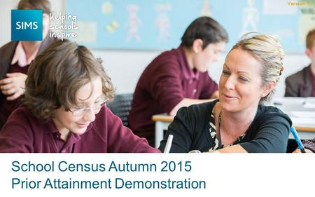 School Census Autumn 2015 Prior Attainment Demonstration Version 1.0.