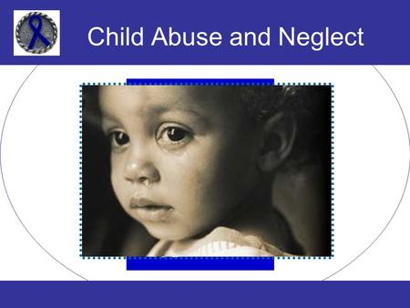 Child Abuse and Neglect. Know what child abuse is.