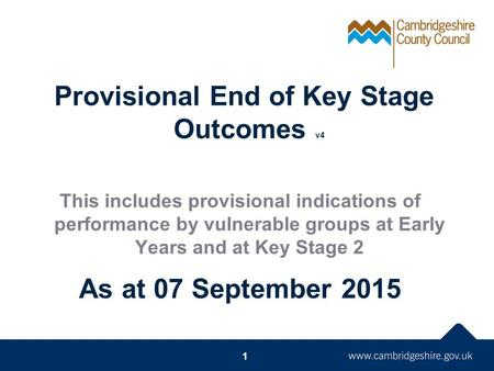 Provisional End of Key Stage Outcomes v4 This includes provisional indications of performance by vulnerable groups at Early Years and at Key Stage 2 As.