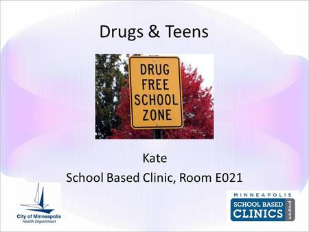 Drugs & Teens Kate School Based Clinic, Room E021.