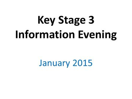 Key Stage 3 Information Evening January 2015. Changes in colour code progress report Green – progressing ABOVE that expected to achieve target at the.