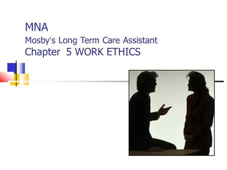MNA Mosby ' s Long Term Care Assistant Chapter 5 WORK ETHICS.