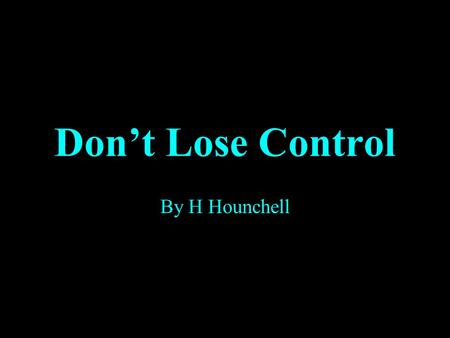 "Don't Lose Control By H Hounchell. Backround Information Created on February 8, 2008 by the NSPCC to show that domestic violence and ""losing control"""