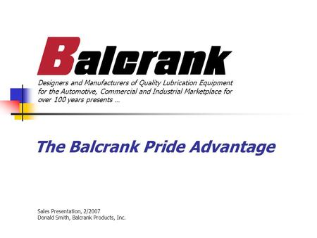 The Balcrank Pride Advantage Designers and Manufacturers of Quality Lubrication Equipment for the Automotive, Commercial and Industrial Marketplace for.