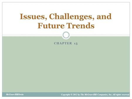 Copyright © 2012 by The McGraw-Hill Companies, Inc. All rights reserved.McGraw-Hill/Irwin CHAPTER 15 Issues, Challenges, and Future Trends.