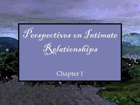 Perspectives on Intimate Relationships Chapter 1 Perspectives on Intimate Relationships Chapter 1.