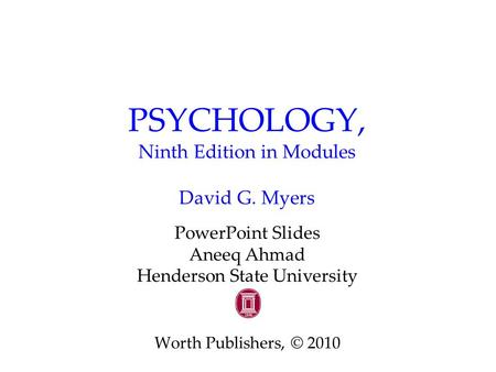PSYCHOLOGY, Ninth Edition in Modules David G. Myers PowerPoint Slides Aneeq Ahmad Henderson State University Worth Publishers, © 2010.