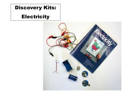 Discovery Kits: Electricity. 1.5 V Battery Batteries in series Closed switch Open switch 1.5 - 3.0 V Motor Components.