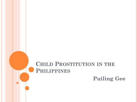 C HILD P ROSTITUTION IN THE P HILIPPINES Puiling Gee.
