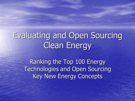 Evaluating and Open Sourcing Clean Energy Ranking the Top 100 Energy Technologies and Open Sourcing Key New Energy Concepts.