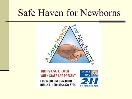 "Safe Haven for Newborns. What Is a Safe Haven Law? First law passed in 1999 in Texas called the ""Baby Moses law"" As of July 2008 all 50 states have some."