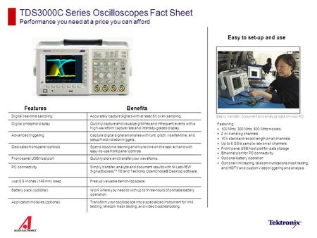 TDS3000C Series Oscilloscopes Fact Sheet Performance you need at a price you can afford Features Featuring:  100 MHz, 300 MHz, 500 MHz models  2 or 4.