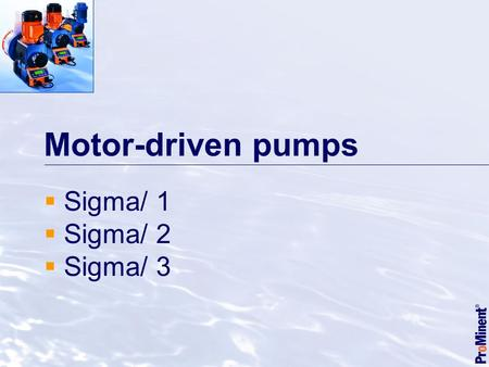 Motor-driven pumps  Sigma/ 1  Sigma/ 2  Sigma/ 3.