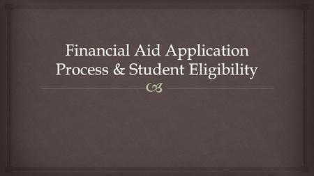   Understand how to complete the FAFSA  Know the required elements of student eligibility for federal student financial aid. Objective.