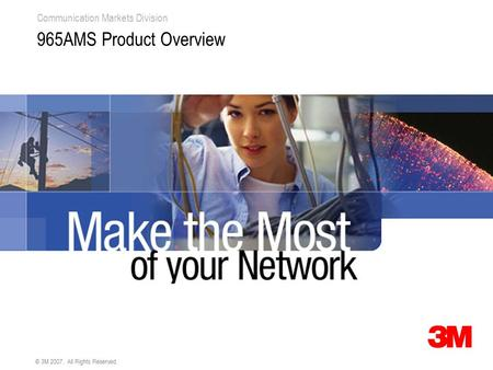 Communication Markets Division © 3M 2007. All Rights Reserved. 965AMS Product Overview.