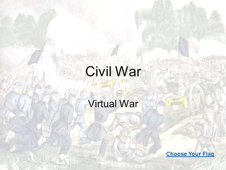 Civil War Virtual War Choose Your Flag. ConfederateUnion Table of Contents Reasons for the Civil War.