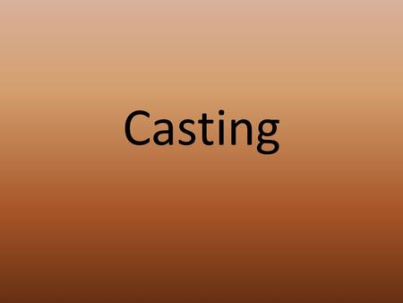 Casting. Pouring molten or melted metal into a mold or form.