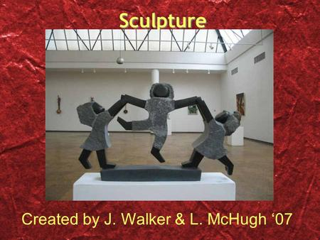 Sculpture Created by J. Walker & L. McHugh '07.