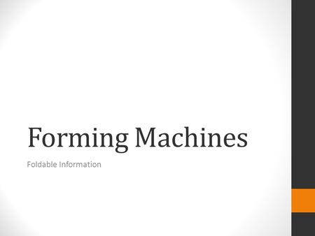 Forming Machines Foldable Information. FORGE Related Terms  Anvil  Blacksmith's Hammer  Ferrous Metals.