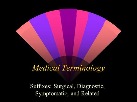 Suffixes: Surgical, Diagnostic, Symptomatic, and Related