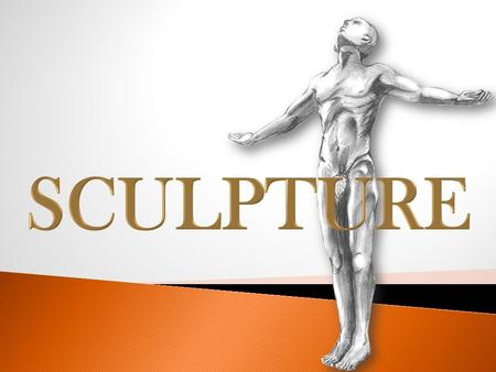 SCULPTURE is a 3-Dimensional artwork which may be made through different processes such as carving, modeling, assembling or casting. It may be executed.