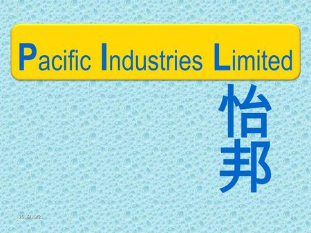 2015/10/211 P acific I ndustries L imited. Pacific group Pacific Industries Limited (HK) Pacific Industries (Zhong Shan) Limited Zhong Shan Shui Fung.