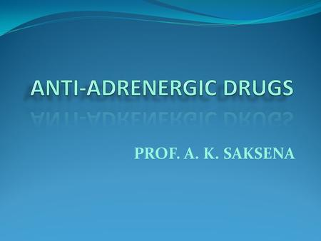 ANTI-ADRENERGIC DRUGS