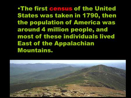 The first census of the United States was taken in 1790, then the population of America was around 4 million people, and most of these individuals lived.