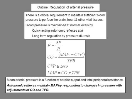 Outline: Regulation of arterial pressure There is a critical requirement to maintain sufficient blood pressure to perfuse the brain, heart & other vital.