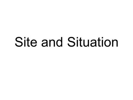 Site and Situation. What is meant by site? Site is the actual location of a city.