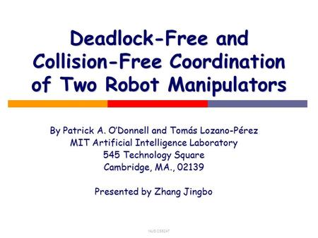 NUS CS5247 Deadlock-Free and Collision-Free Coordination of Two Robot Manipulators By Patrick A. O'Donnell and Tomás Lozano-Pérez MIT Artificial Intelligence.