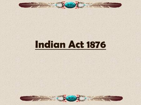 "<strong>Indian</strong> Act 1876. oSection 91(24) <strong>of</strong> the BNA Act Gives the federal government control over: ""<strong>Indians</strong> and lands reserved for <strong>Indians</strong>."""
