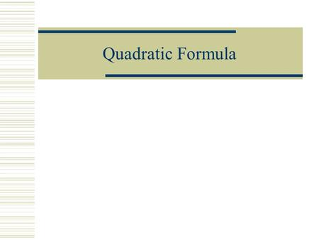 Quadratic Formula Standard Form of a Quadratic Equation ax 2 + bx + c = 0  example  x 2 + 6x + 8 = 0  we learned to solve this by:  factoring  completing.